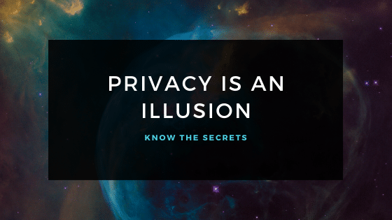 Privacy is an illusion